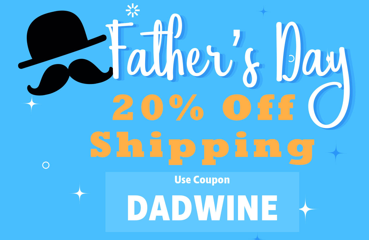 Happy Fathers Day - Save 20% on Shipping with Coupon DADWINE